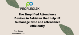 The Simplified Attendance Devices in Pakistan that help HR to manage time and attendance efficiently